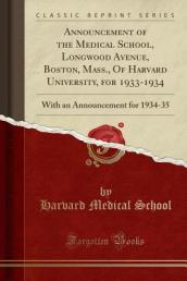 Announcement of the Medical School, Longwood Avenue, Boston, Mass., of Harvard University, for 1933-1934