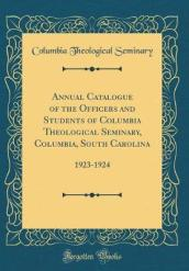 Annual Catalogue of the Officers and Students of Columbia Theological Seminary, Columbia, South Carolina