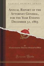 Annual Report of the Attorney General, for the Year Ending December 31, 1865 (Classic Reprint)