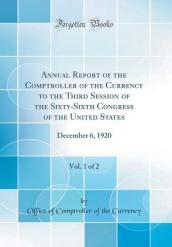 Annual Report of the Comptroller of the Currency to the Third Session of the Sixty-Sixth Congress of the United States, Vol. 1 of 2