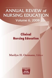 Annual Review of Nursing Education, Volume 6, 2008