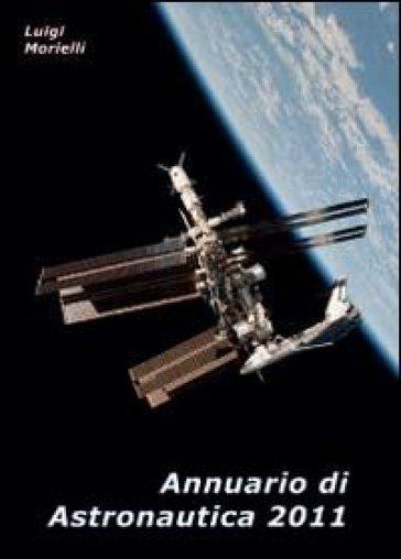 Annuario di astronautica 2011 - Luigi Morielli | Rochesterscifianimecon.com