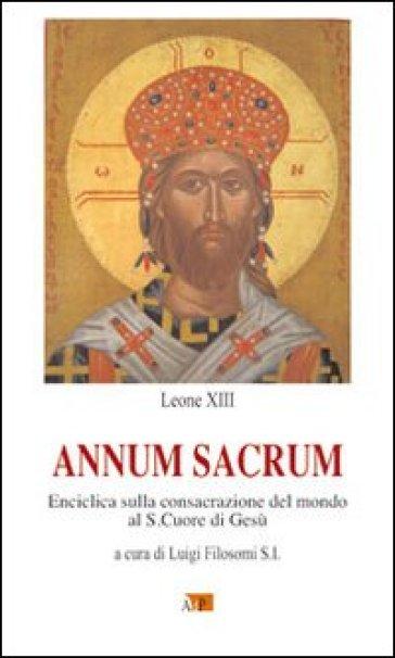 Annum Sacrum. Enciclica sulla consacrazione del mondo al Sacro Cuore di Gesù - Leone XIII | Rochesterscifianimecon.com