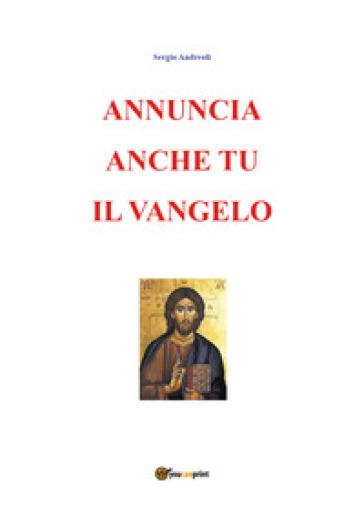 Annuncia anche tu il vangelo - Sergio Andreoli |