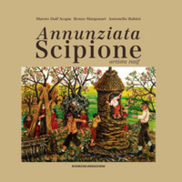 Annunziata Scipione artista naif. Ediz. illustrata - Marzio Dall'Acqua  