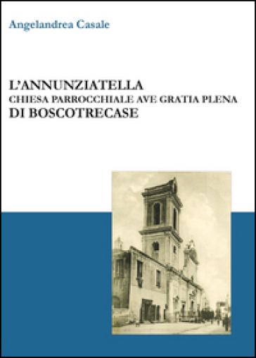 L'Annunziatella. Chiesa parrocchiale Ave Gratia Plena di Boscotrecase - Angelandrea Casale | Ericsfund.org