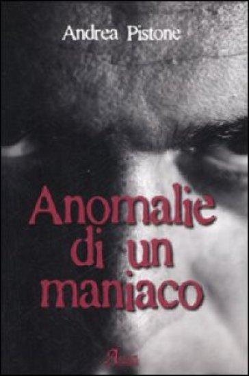 Anomalie di un maniaco - Andrea Pistone |