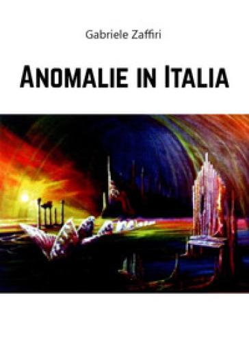 Anomalie in Italia - Gabriele Zaffiri |