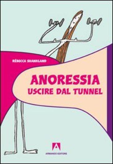 Anoressia. Uscire dal tunnel - Rebecca Shankland pdf epub