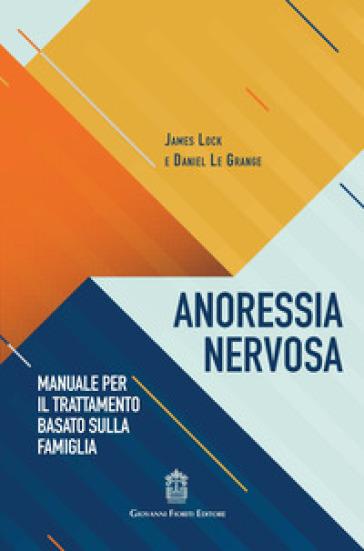 Anoressia nervosa. Manuale per il trattamento basato sulla famiglia - James Lock |
