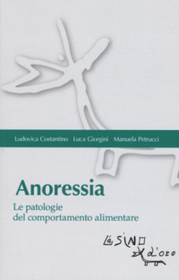 Anoressia. Le patologie del comportamento alimentare - Luca Giorgini | Thecosgala.com