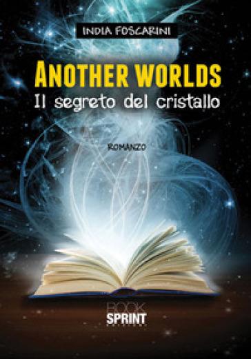 Another worlds. Il segreto del cristallo - India Foscarini |