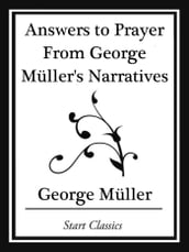 Answers to Prayer From George Müller s Narratives (Start Classics)