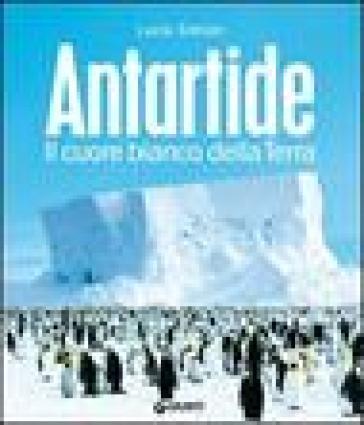 Antartide. Il cuore bianco della terra - Lucia Simion | Thecosgala.com