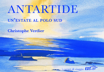 Antartide. Un'estate al Polo Sud