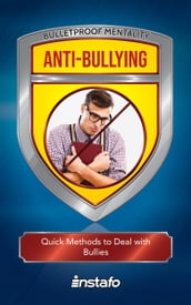 Anti-Bullying: Quick Methods to Deal with Bullies