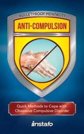 Anti-Compulsion: Quick Methods to Cope with Obsessive-Compulsive Disorder