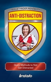 Anti-Distraction: Quick Methods to Not Get Distracted