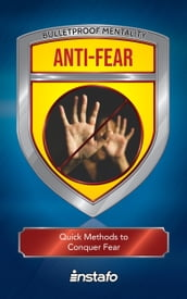 Anti-Fear: Quick Methods to Conquer Fear
