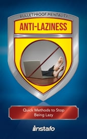Anti-Laziness: Quick Methods to Stop Being Lazy