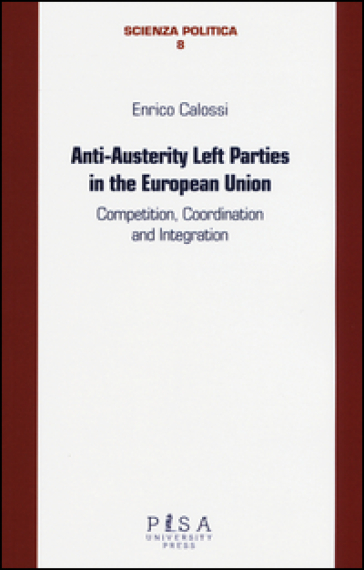 Anti-austerity Left parties in the European Union. Competition, coordination and integration - Enrico Calossi | Kritjur.org