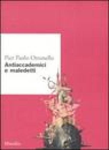 Antiaccademici e maledetti - Pier Paolo Ottonello |