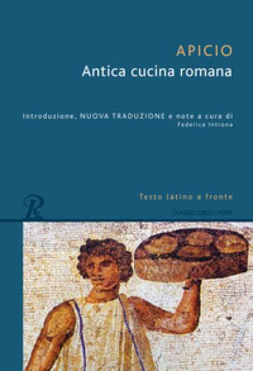 Antica cucina romana. Testo latino a fronte - Marco Apicio |