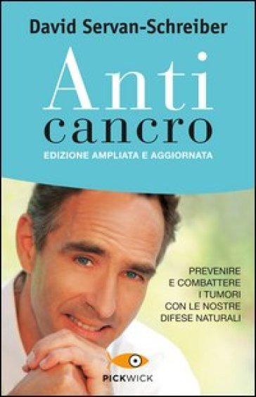 Anticancro. Prevenire e combattere i tumori con le nostre difese naturali