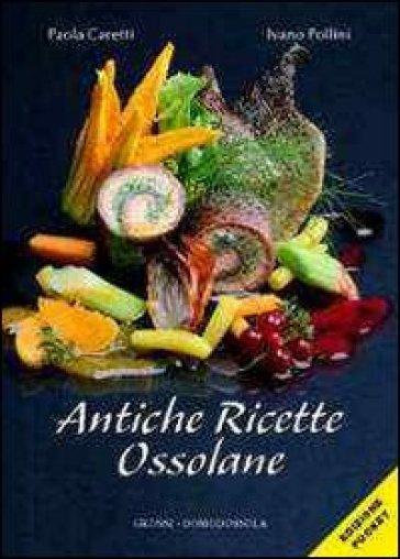 Antiche ricette ossolane - Paola Caretti |