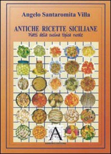 Antiche ricette siciliane. Piatti della cucina tipica rurale - Angelo Santaromita Villa pdf epub