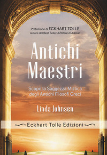 Antichi maestri. Scopri la saggezza mistica degli antichi filosofi greci - Linda Johnsen |
