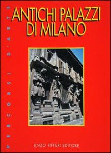 Antichi palazzi di Milano - Enzo Pifferi |