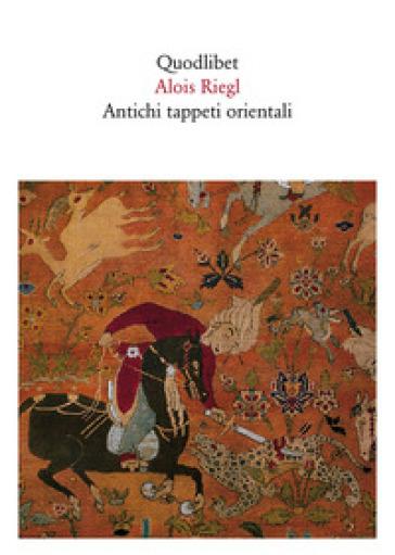 Antichi tappeti orientali alois riegl libro - Tappeti orientali ...