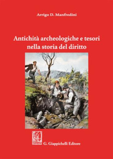 Antichità archeologiche e tesori nella storia del diritto - Arrigo D. Manfredini | Rochesterscifianimecon.com