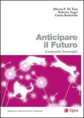 Anticipare il futuro. Corporate foresight