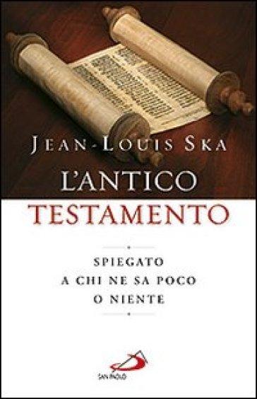 L'Antico Testamento. Spiegato a chi ne sa poco o niente - Jean-Louis Ska   Rochesterscifianimecon.com