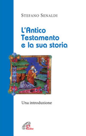 L'Antico Testamento e la sua storia. Una introduzione - Stefano Senaldi | Rochesterscifianimecon.com
