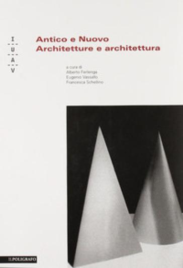Antico e nuovo. Architetture e architettura