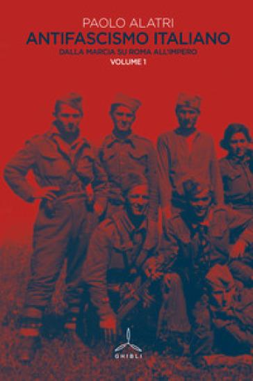 Antifascismo italiano. 1: Dalla marcia su Roma all'impero - Paolo Alatri  