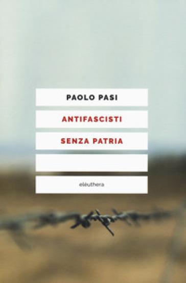 Antifascisti senza patria - Paolo Pasi |