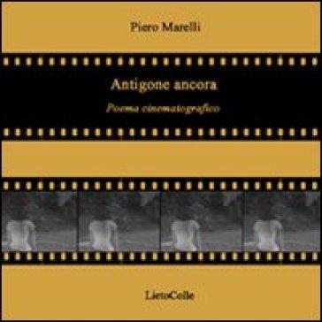 Antigone ancora. Poema cinematografico - Piero Marelli   Rochesterscifianimecon.com