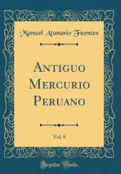 Antiguo Mercurio Peruano, Vol. 8 (Classic Reprint)