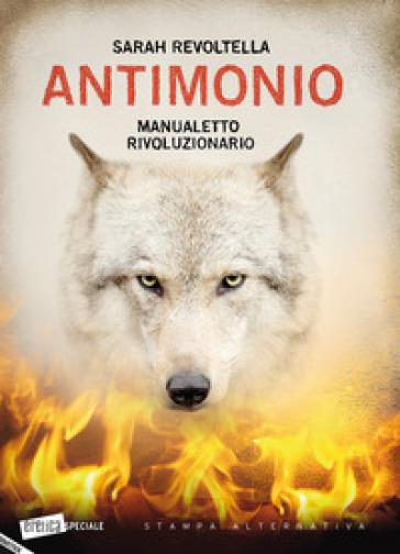 Antimonio. Manualetto rivoluzionario - Sarah Revoltella |