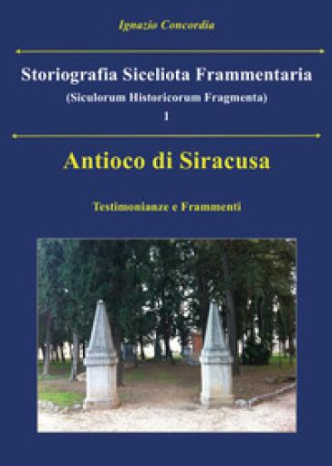 Antioco di Siracusa. Testimonianze e frammenti - Ignazio Concordia |