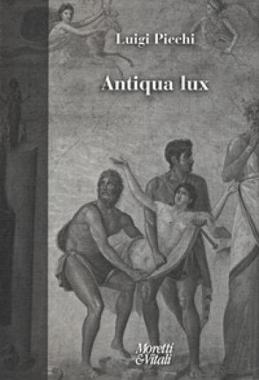 Antiqua lux - Luigi Picchi |