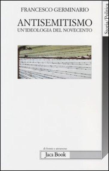 Antisemitismo. Un'ideologia del Novecento - Francesco Germinario pdf epub