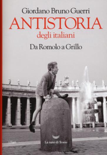 Antistoria degli italiani. Da Romolo a Grillo - Giordano Bruno Guerri | Jonathanterrington.com