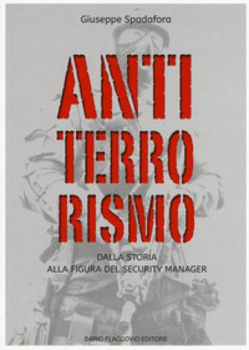 Antiterrorismo. Dalla storia alla figura del security manager - Giuseppe Spadafora | Rochesterscifianimecon.com