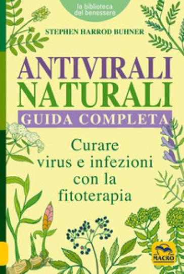 Antivirali naturali. Guida completa. Curare virus e infezioni con la fitoterapia - Stephen Harrod Buhner |