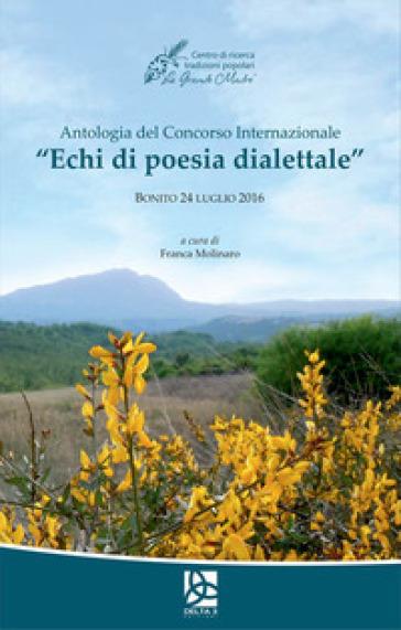 Antologia del Concorso internazionale «Echi di poesia dialettale» (Bonito, 24 luglio 2016) - F. Molinaro |